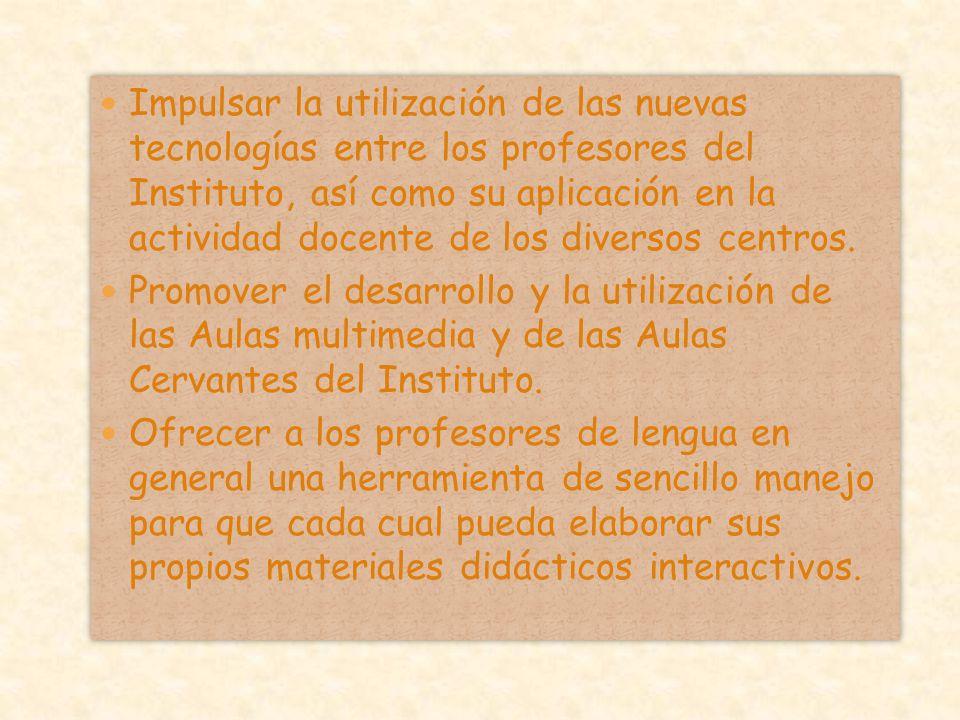 Impulsar la utilización de las nuevas tecnologías entre los profesores del Instituto, así como su aplicación en la actividad docente de los diversos centros.