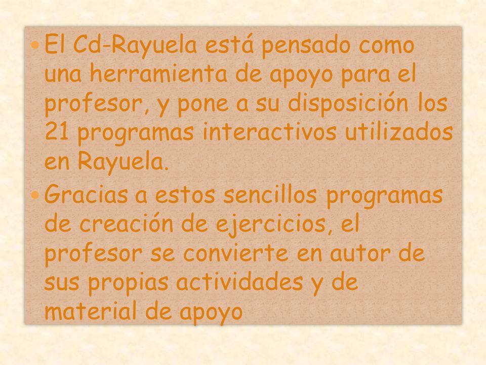 El Cd-Rayuela está pensado como una herramienta de apoyo para el profesor, y pone a su disposición los 21 programas interactivos utilizados en Rayuela.