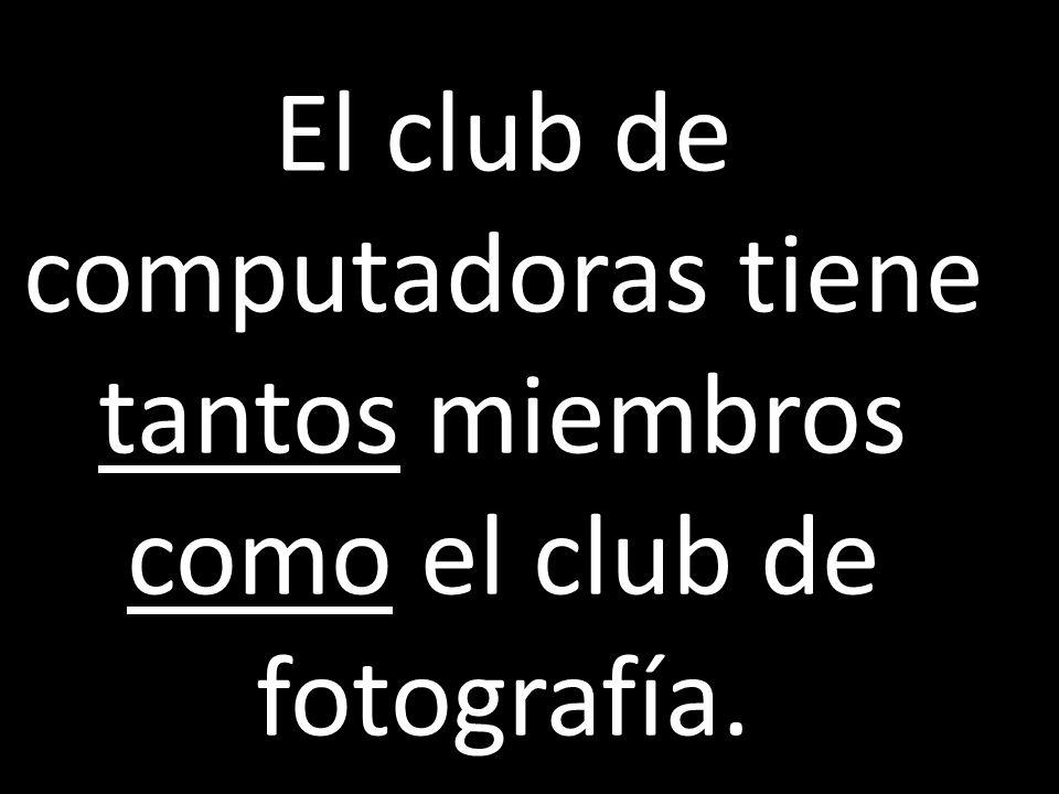 El club de computadoras tiene tantos miembros como el club de fotografía.