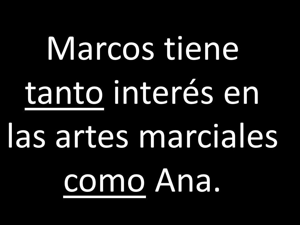 Marcos tiene tanto interés en las artes marciales como Ana.