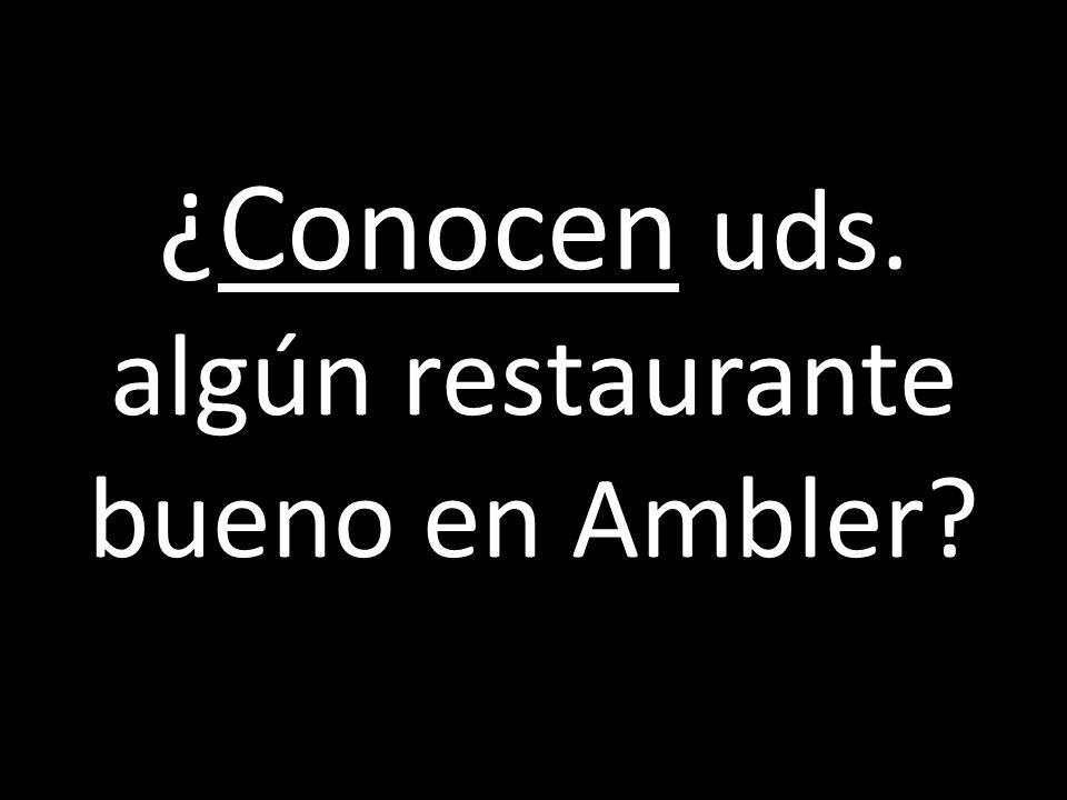 ¿Conocen uds. algún restaurante bueno en Ambler?