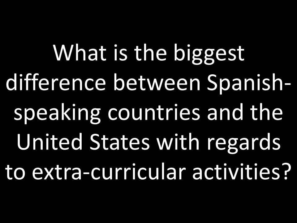 What is the biggest difference between Spanish- speaking countries and the United States with regards to extra-curricular activities?
