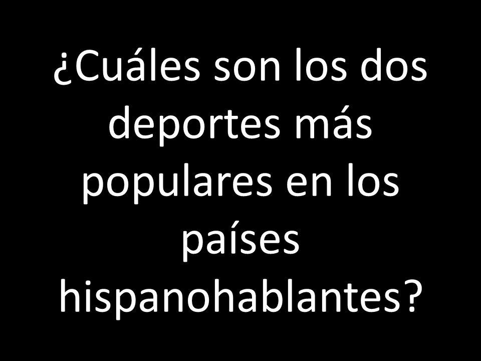 ¿Cuáles son los dos deportes más populares en los países hispanohablantes?