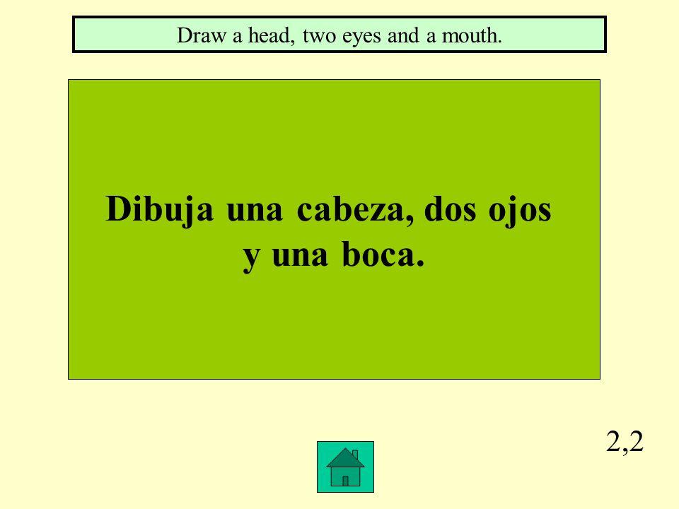 2,2 Dibuja una cabeza, dos ojos y una boca. Draw a head, two eyes and a mouth.
