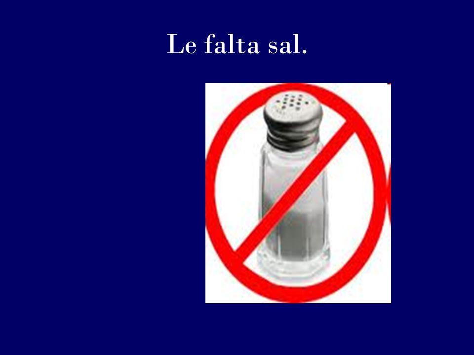 Le falta sal.