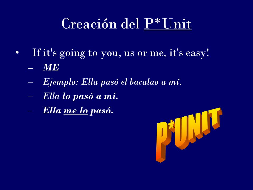 Creación del P*Unit If it s going to you, us or me, it s easy.