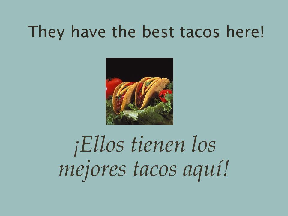 They have the best tacos here! ¡Ellos tienen los mejores tacos aquí!