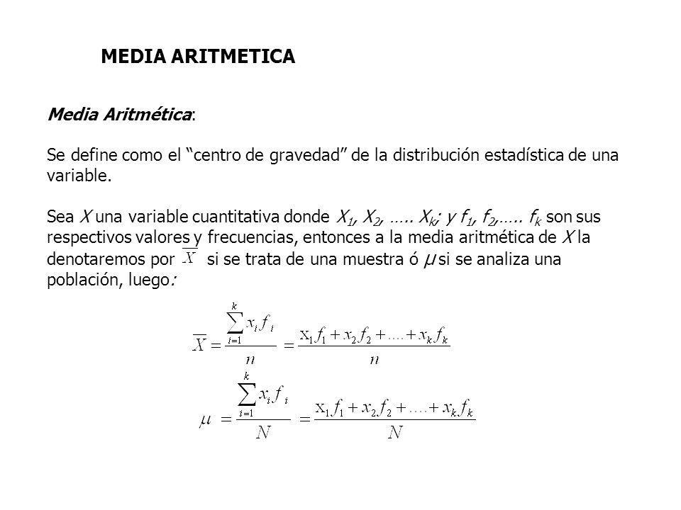 MEDIA ARITMETICA Media Aritmética: Se define como el centro de gravedad de la distribución estadística de una variable. Sea X una variable cuantitativ