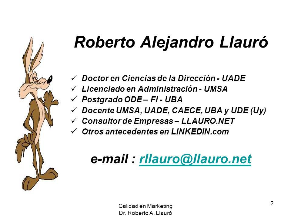 Calidad en Marketing Dr. Roberto A. Llauró 2 Roberto Alejandro Llauró Doctor en Ciencias de la Dirección - UADE Licenciado en Administración - UMSA Po