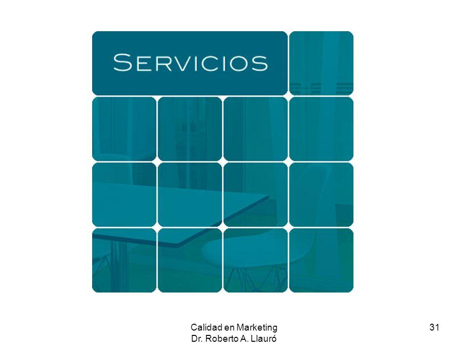 Calidad en Marketing Dr. Roberto A. Llauró 31