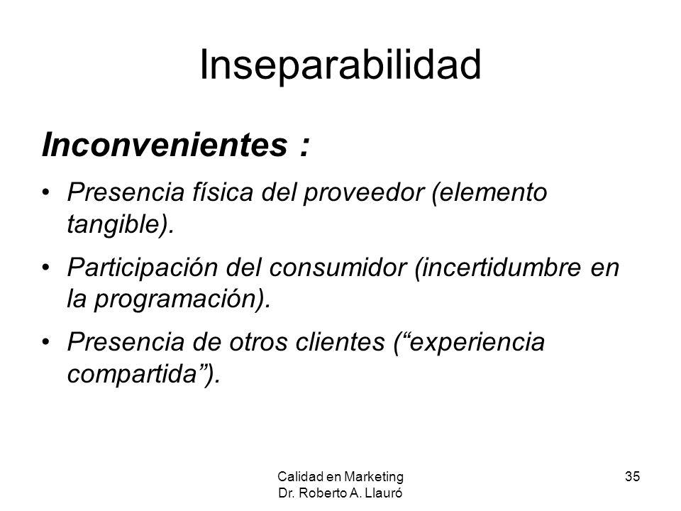 Inseparabilidad Inconvenientes : Presencia física del proveedor (elemento tangible). Participación del consumidor (incertidumbre en la programación).