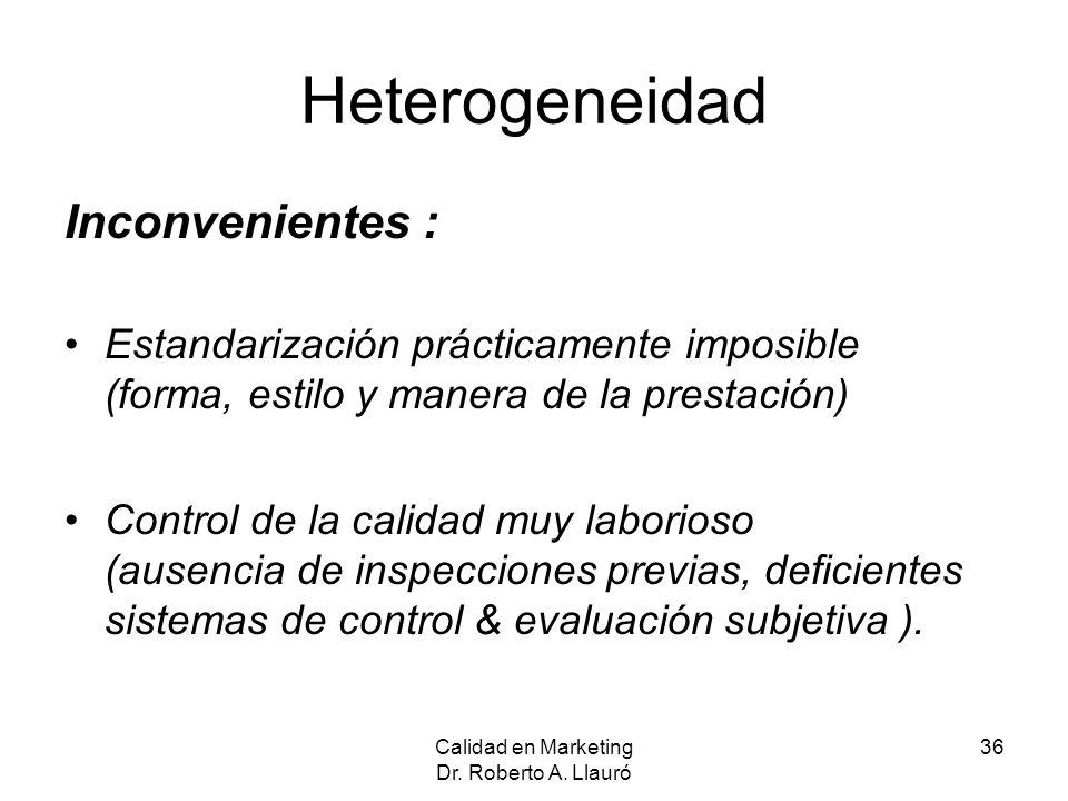 Heterogeneidad Inconvenientes : Estandarización prácticamente imposible (forma, estilo y manera de la prestación) Control de la calidad muy laborioso