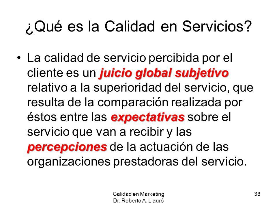 ¿Qué es la Calidad en Servicios? juicio global subjetivo expectativas percepcionesLa calidad de servicio percibida por el cliente es un juicio global