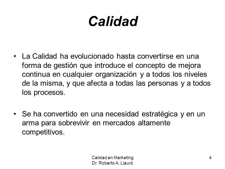 Definición de Calidad Calidad en Marketing Dr.Roberto A.