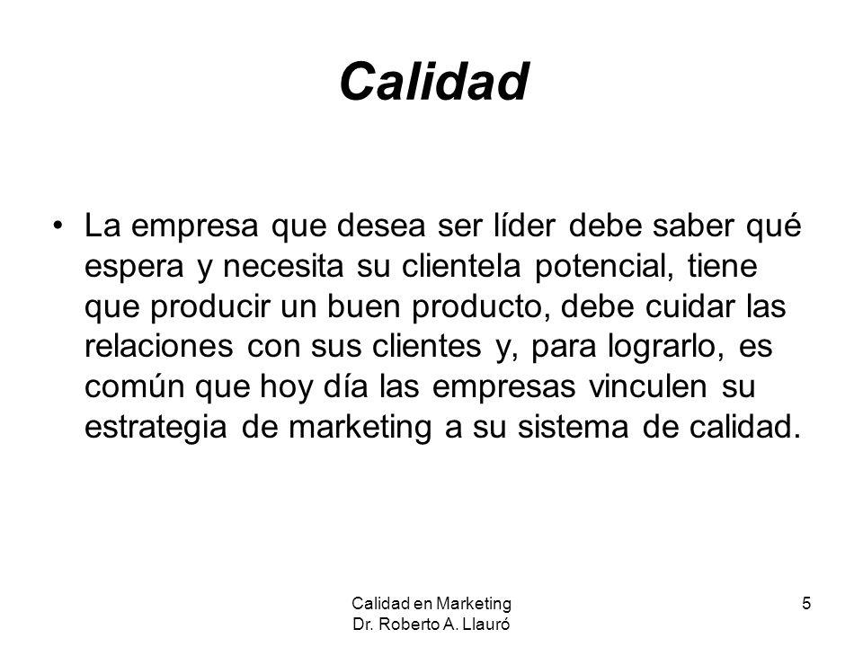 Calidad en Marketing Dr.Roberto A. Llauró 26 ¿Cómo tratar a nuestro cliente.