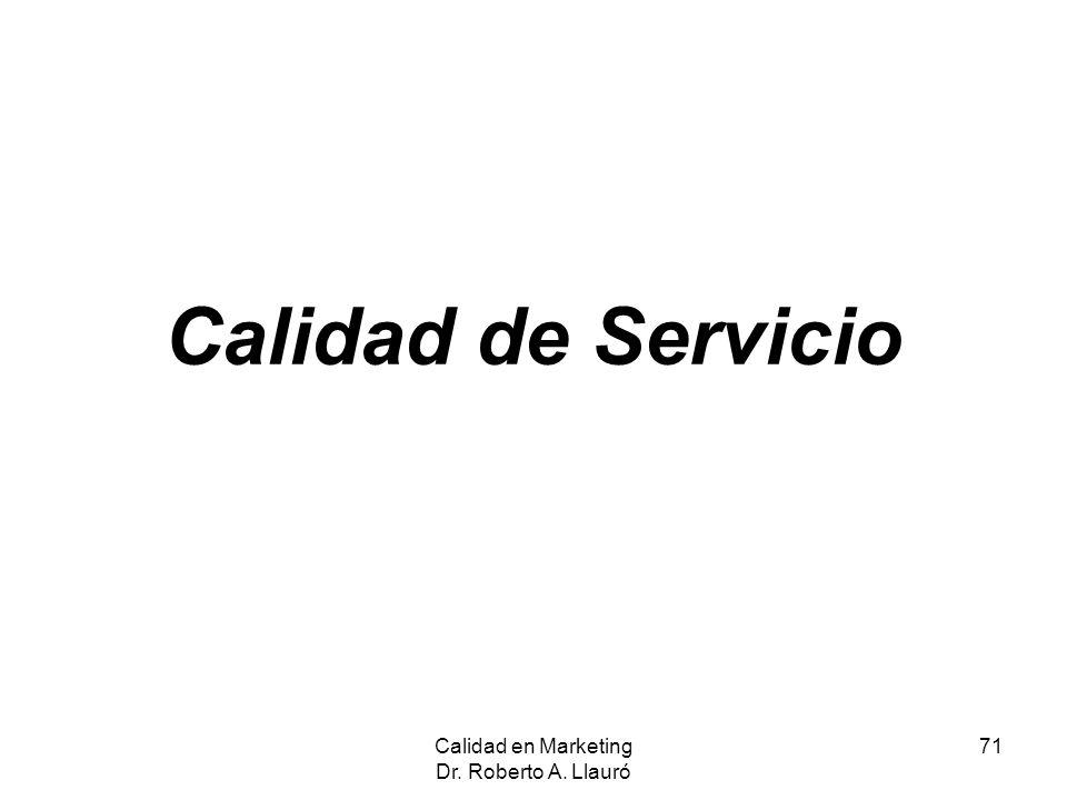 Calidad de Servicio Calidad en Marketing Dr. Roberto A. Llauró 71
