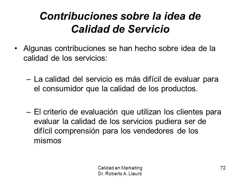 Contribuciones sobre la idea de Calidad de Servicio Algunas contribuciones se han hecho sobre idea de la calidad de los servicios: –La calidad del ser