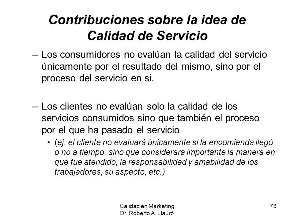 Contribuciones sobre la idea de Calidad de Servicio –Los consumidores no evalúan la calidad del servicio únicamente por el resultado del mismo, sino p