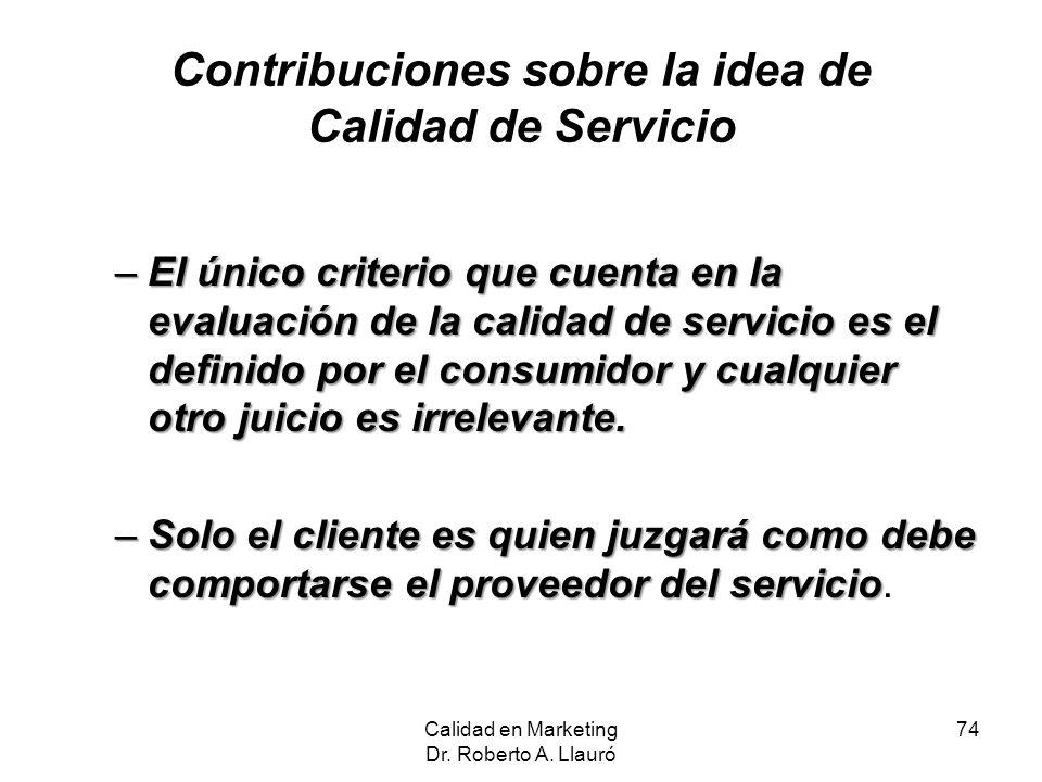 Contribuciones sobre la idea de Calidad de Servicio –El único criterio que cuenta en la evaluación de la calidad de servicio es el definido por el con
