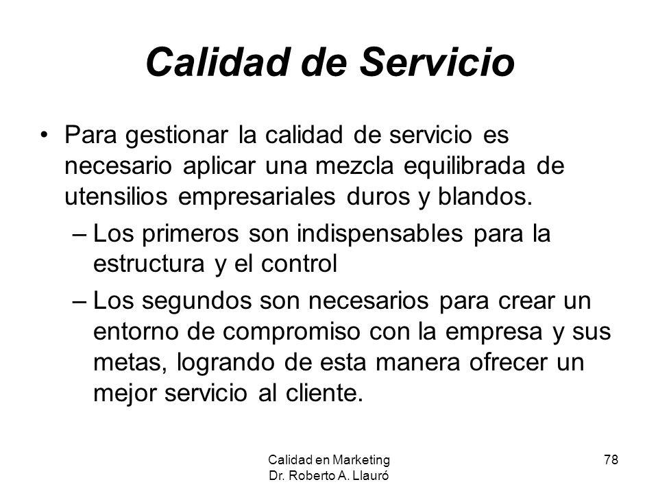 Calidad de Servicio Para gestionar la calidad de servicio es necesario aplicar una mezcla equilibrada de utensilios empresariales duros y blandos. –Lo