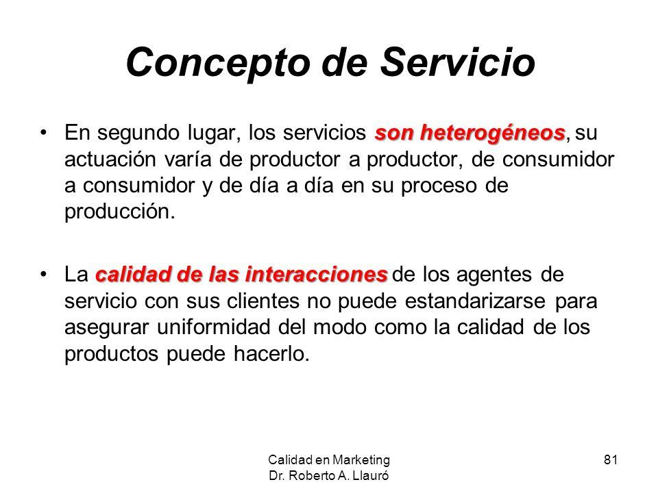 Concepto de Servicio son heterogéneosEn segundo lugar, los servicios son heterogéneos, su actuación varía de productor a productor, de consumidor a co