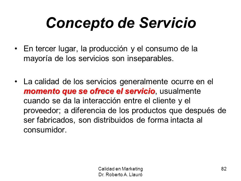Concepto de Servicio En tercer lugar, la producción y el consumo de la mayoría de los servicios son inseparables. momento que se ofrece el servicioLa