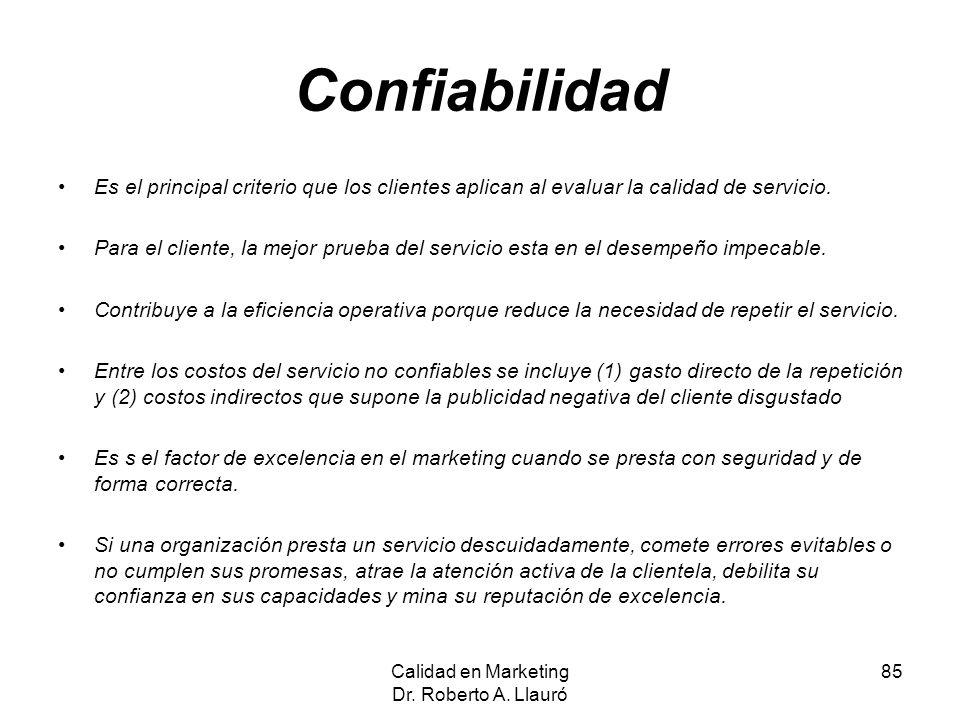 Confiabilidad Es el principal criterio que los clientes aplican al evaluar la calidad de servicio. Para el cliente, la mejor prueba del servicio esta