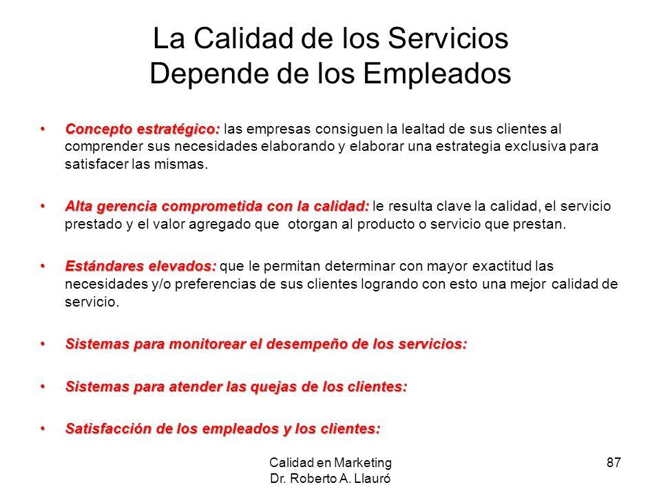 La Calidad de los Servicios Depende de los Empleados Concepto estratégico:Concepto estratégico: las empresas consiguen la lealtad de sus clientes al c