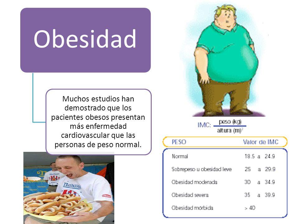 Obesidad Muchos estudios han demostrado que los pacientes obesos presentan más enfermedad cardiovascular que las personas de peso normal.