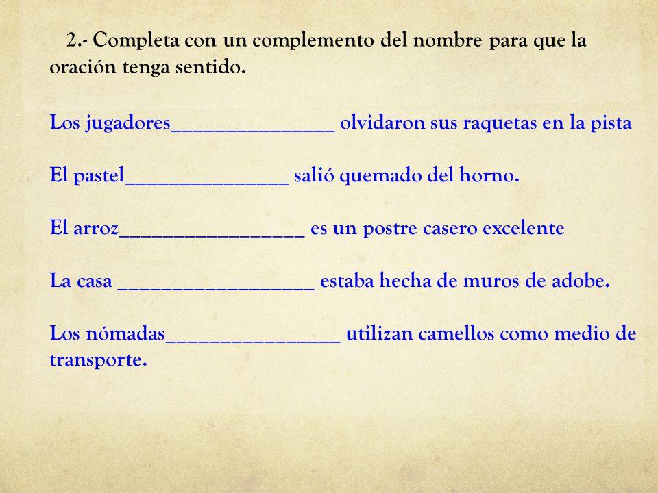 2.- Completa con un complemento del nombre para que la oración tenga sentido. Los jugadores_______________ olvidaron sus raquetas en la pista El paste