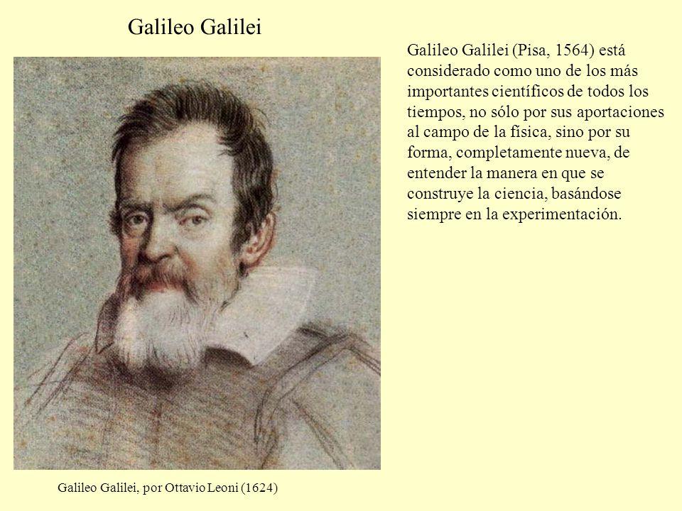 Galileo Galilei, por Ottavio Leoni (1624) Galileo Galilei (Pisa, 1564) está considerado como uno de los más importantes científicos de todos los tiemp