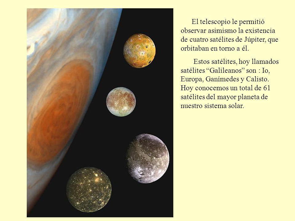 El telescopio le permitió observar asimismo la existencia de cuatro satélites de Júpiter, que orbitaban en torno a él. Estos satélites, hoy llamados s