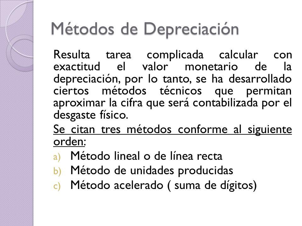 Métodos de Depreciación Resulta tarea complicada calcular con exactitud el valor monetario de la depreciación, por lo tanto, se ha desarrollado cierto