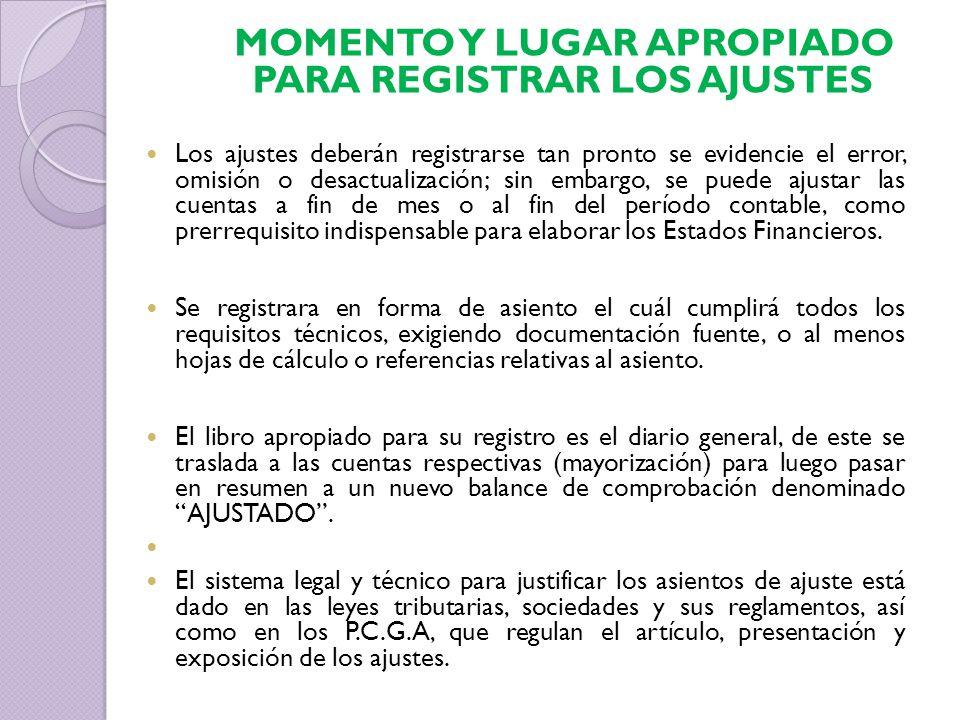 MOMENTO Y LUGAR APROPIADO PARA REGISTRAR LOS AJUSTES Los ajustes deberán registrarse tan pronto se evidencie el error, omisión o desactualización; sin