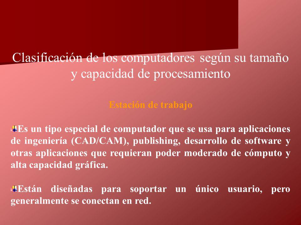 Estación de trabajo Es un tipo especial de computador que se usa para aplicaciones de ingeniería (CAD/CAM), publishing, desarrollo de software y otras