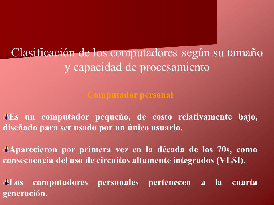 Computador personal Es un computador pequeño, de costo relativamente bajo, diseñado para ser usado por un único usuario. Aparecieron por primera vez e