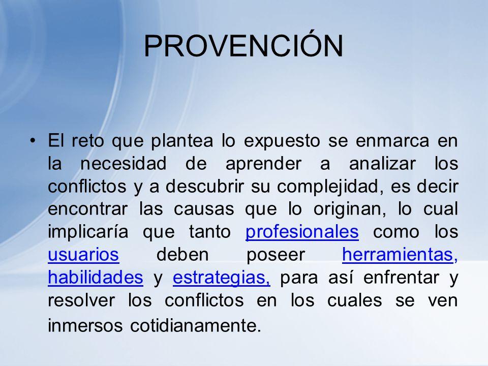 PROVENCIÓN Amplía el concepto de prevención de conflictos: –Prevenir tiene el sentido de evitar. –En cambio, Provenir requiere desarrollar capacidades
