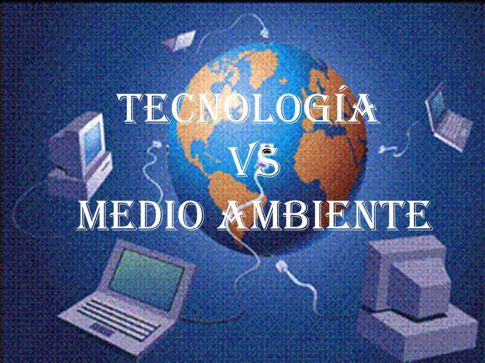 TECNOLOGÍA VS MEDIO AMBIENTE