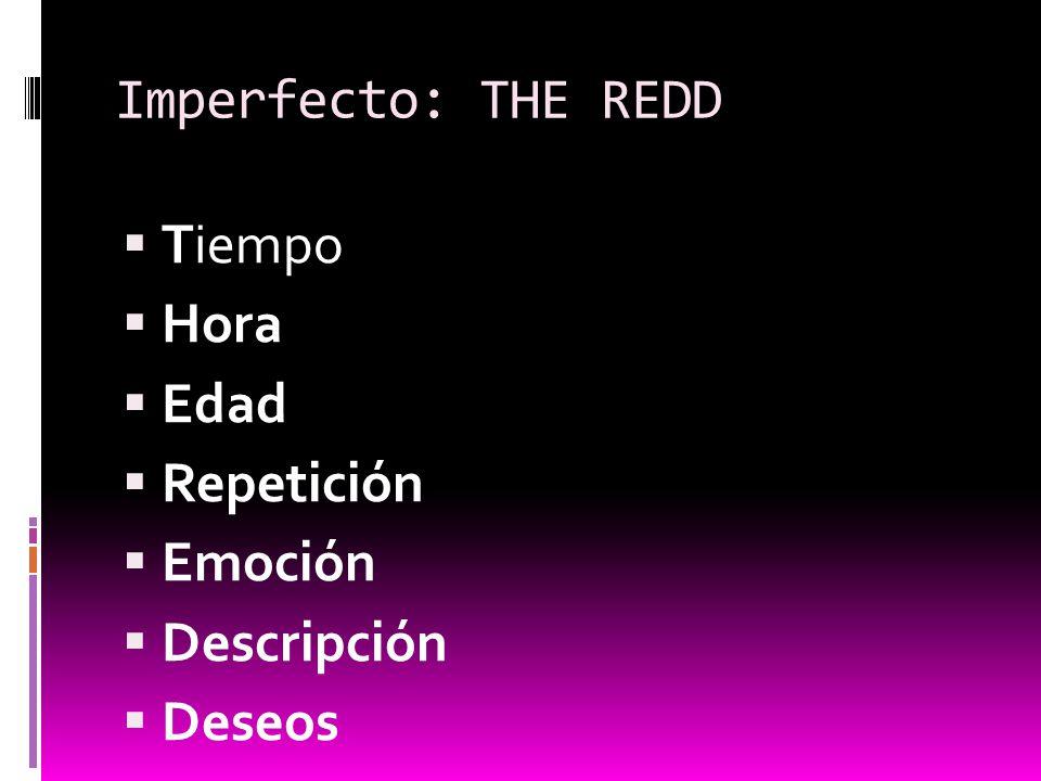 Imperfecto: THE REDD Tiempo Hora Edad Repetición Emoción Descripción Deseos