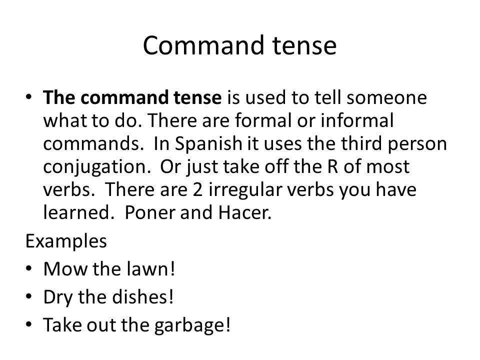 Command tense The command tense is used to tell someone what to do.