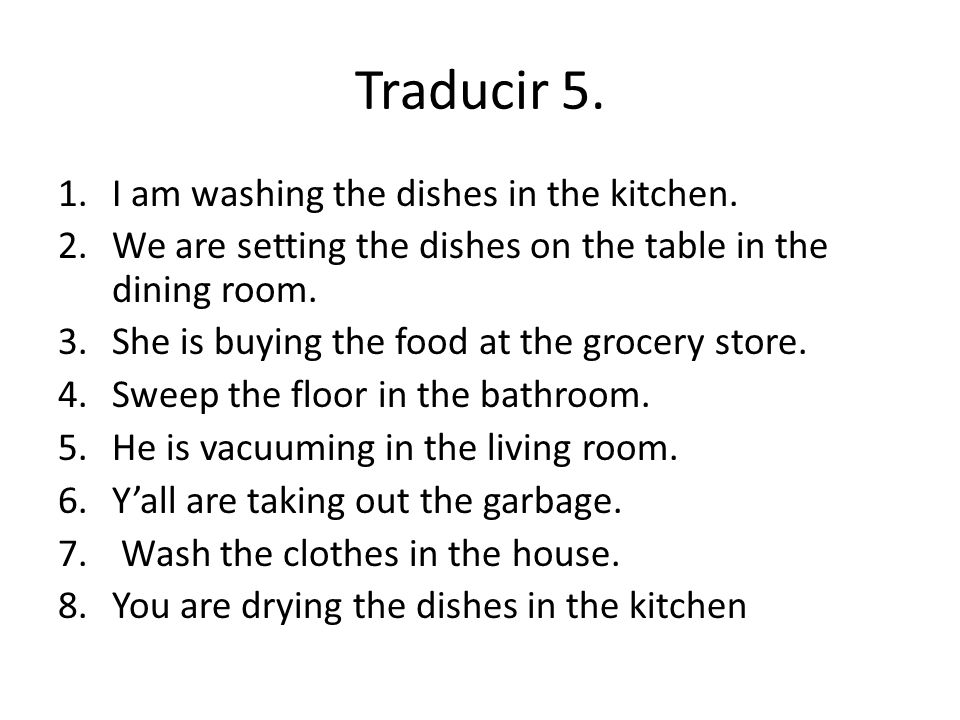 Traducir 5. 1.I am washing the dishes in the kitchen.