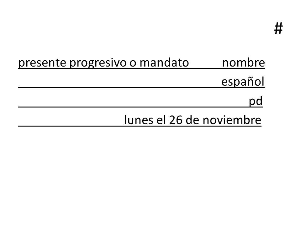 # presente progresivo o mandato nombre español pd lunes el 26 de noviembre