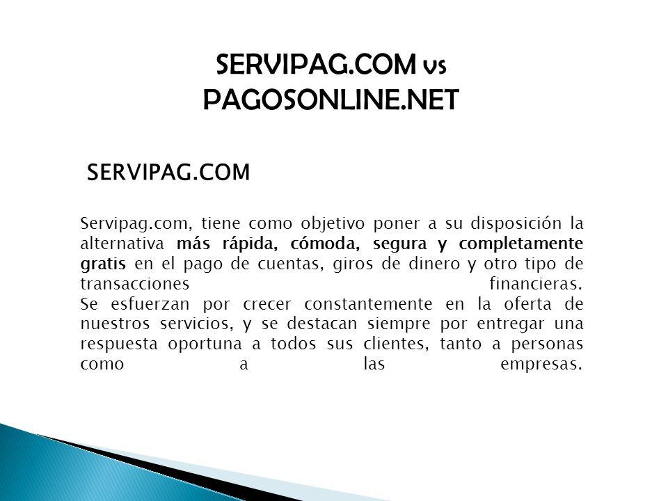 SERVIPAG.COM vs PAGOSONLINE.NET SERVIPAG.COM Servipag.com, tiene como objetivo poner a su disposición la alternativa más rápida, cómoda, segura y completamente gratis en el pago de cuentas, giros de dinero y otro tipo de transacciones financieras.