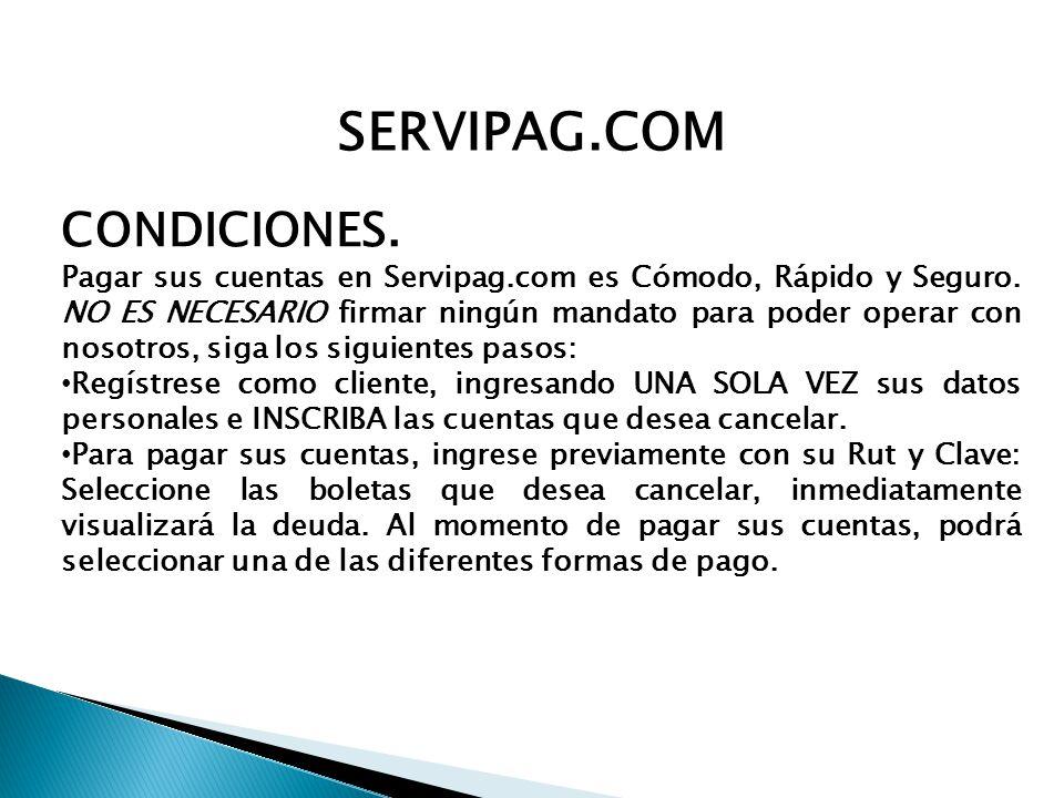 CONDICIONES. Pagar sus cuentas en Servipag.com es Cómodo, Rápido y Seguro.