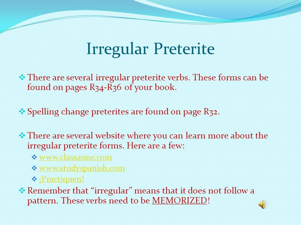 Preterite/Imperfect Preterite Review The preterite is used for one time, past, completed actions.