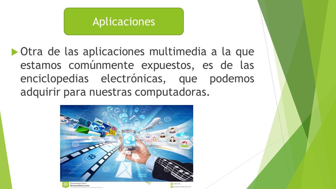 Otra de las aplicaciones multimedia a la que estamos comúnmente expuestos, es de las enciclopedias electrónicas, que podemos adquirir para nuestras computadoras.