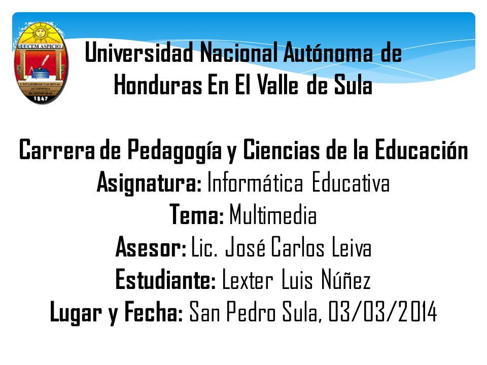 Universidad Nacional Autónoma de Honduras En El Valle de Sula Carrera de Pedagogía y Ciencias de la Educación Asignatura: Informática Educativa Tema: