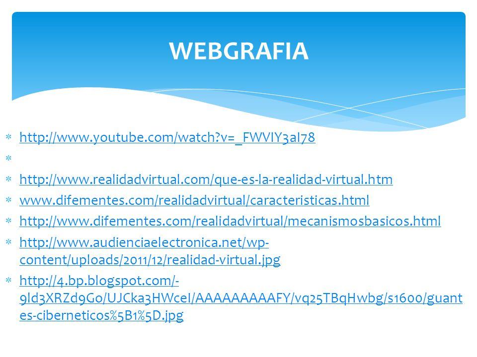 http://www.youtube.com/watch?v=_FWVIY3aI78 http://www.realidadvirtual.com/que-es-la-realidad-virtual.htm www.difementes.com/realidadvirtual/caracteris