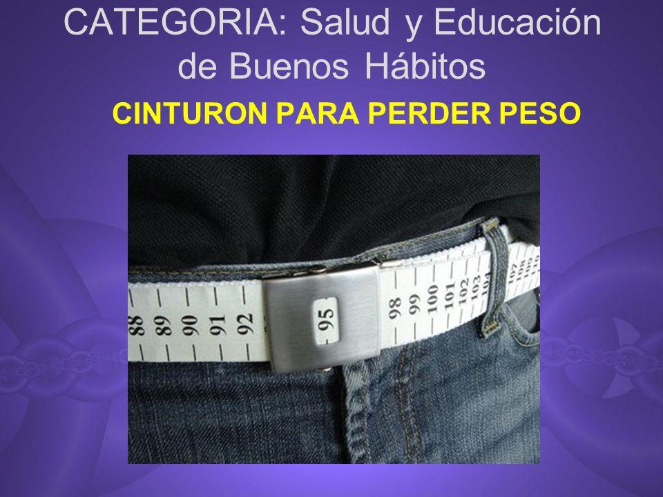 CATEGORIA: Salud y Educación de Buenos Hábitos CINTURON PARA PERDER PESO