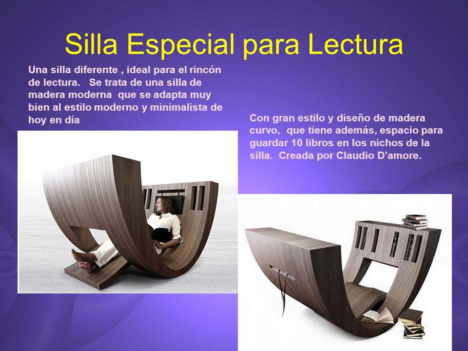 Silla Especial para Lectura Una silla diferente, ideal para el rincón de lectura. Se trata de una silla de madera moderna que se adapta muy bien al es